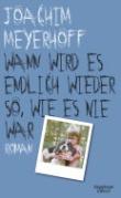 Joachim Meyerhoff - Wann wird es endlich wieder so, wie es nie war.